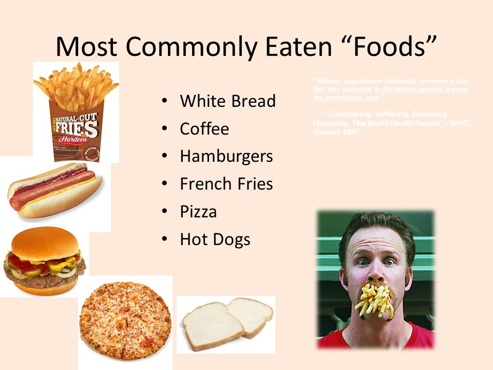 Most Commonly Eaten Foods White Bread Coffee Hamburgers French Fries Pizza Hot Dogs Affluent populations habitually consume a diet that was unknown to