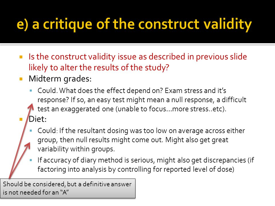 Is the construct validity issue as described in previous slide likely to alter the results of the study? Midterm grades: Could. What does the effect d