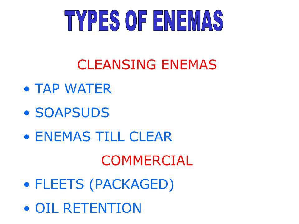 CLEANSING ENEMAS TAP WATER SOAPSUDS ENEMAS TILL CLEAR COMMERCIAL FLEETS (PACKAGED) OIL RETENTION