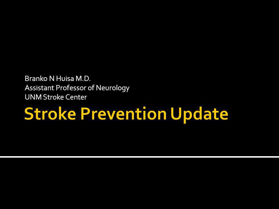 Branko N Huisa M.D. Assistant Professor of Neurology UNM Stroke Center