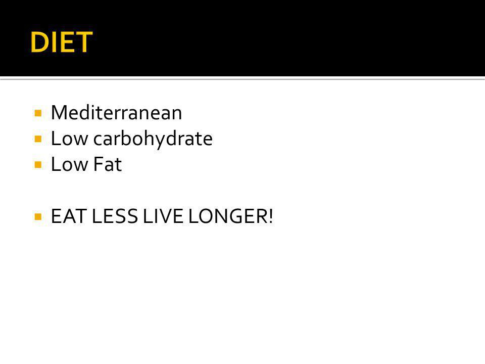 Mediterranean Low carbohydrate Low Fat EAT LESS LIVE LONGER!