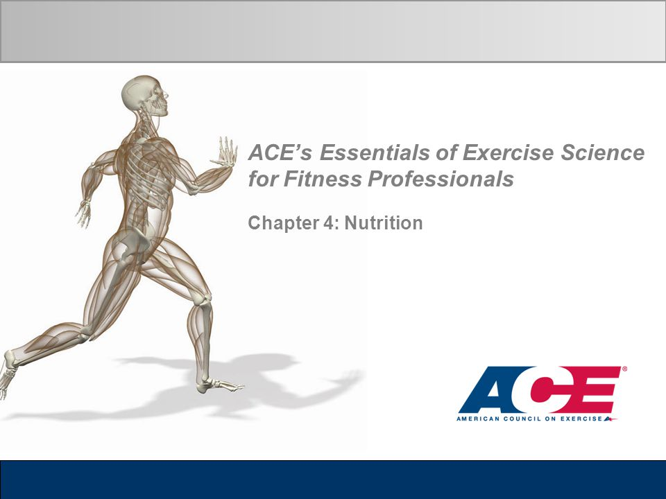 ACEs Essentials of Exercise Science for Fitness Professionals Chapter 4: Nutrition