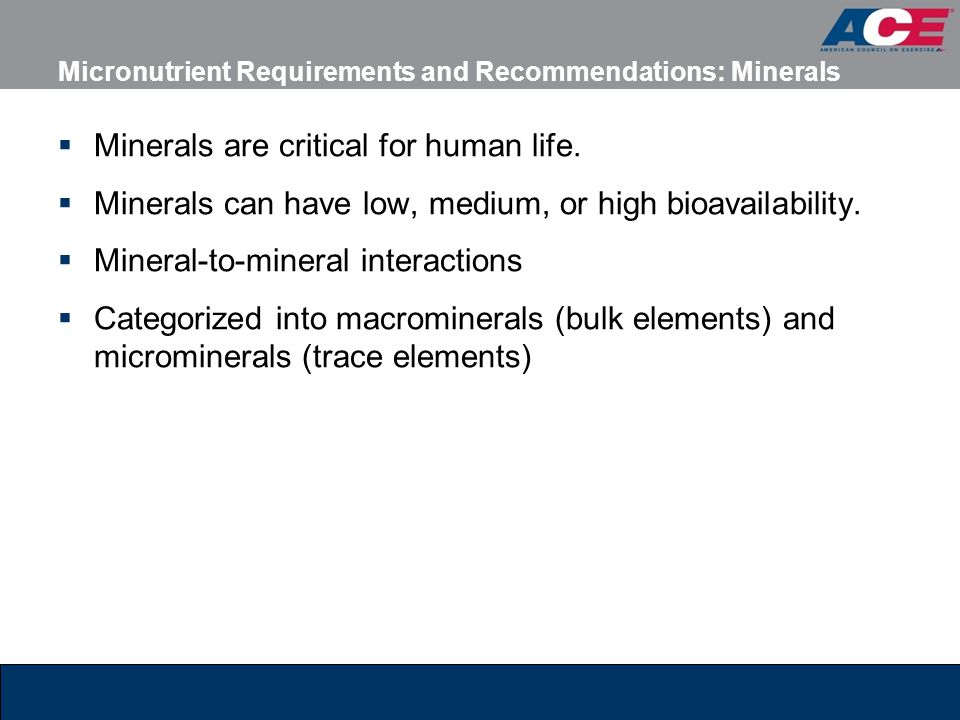 Micronutrient Requirements and Recommendations: Minerals Minerals are critical for human life.