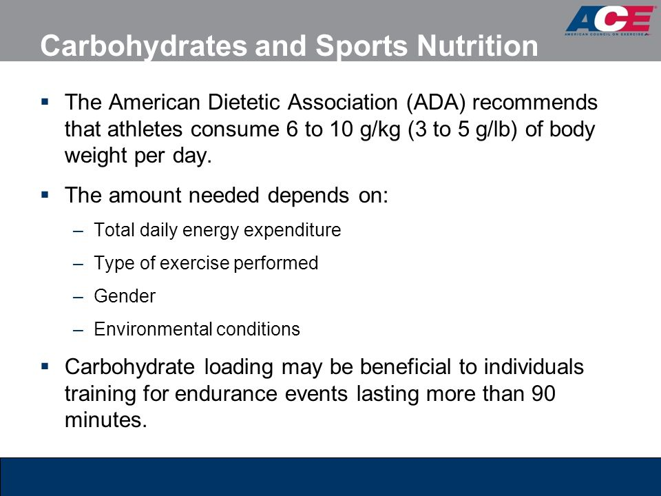 Carbohydrates and Sports Nutrition The American Dietetic Association (ADA) recommends that athletes consume 6 to 10 g/kg (3 to 5 g/lb) of body weight per day.
