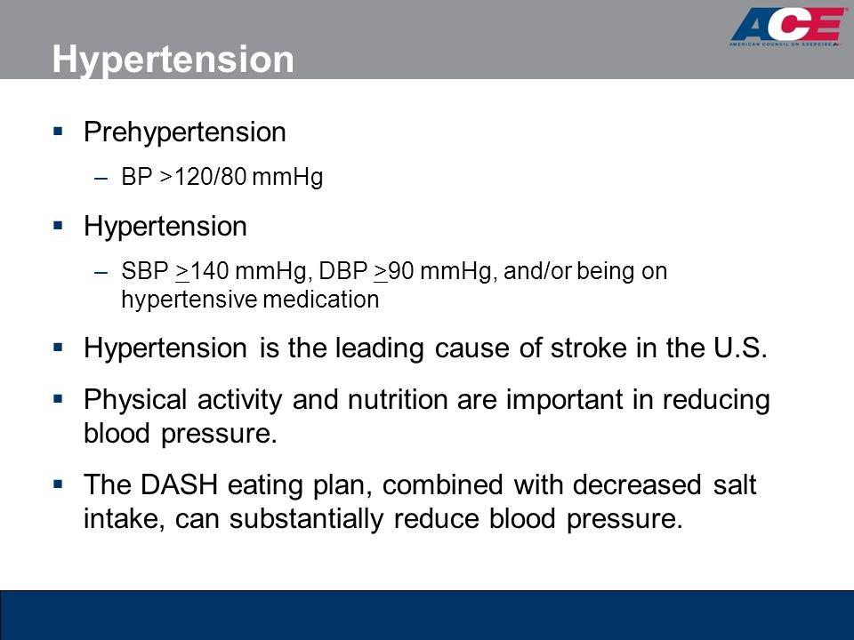 Hypertension Prehypertension –BP >120/80 mmHg Hypertension –SBP >140 mmHg, DBP >90 mmHg, and/or being on hypertensive medication Hypertension is the l