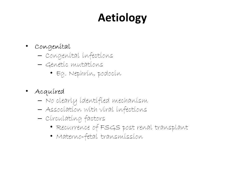 Congenital – Congenital infections – Genetic mutations Eg.