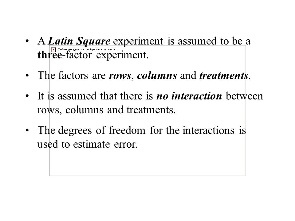 A Latin Square experiment is assumed to be a three-factor experiment.