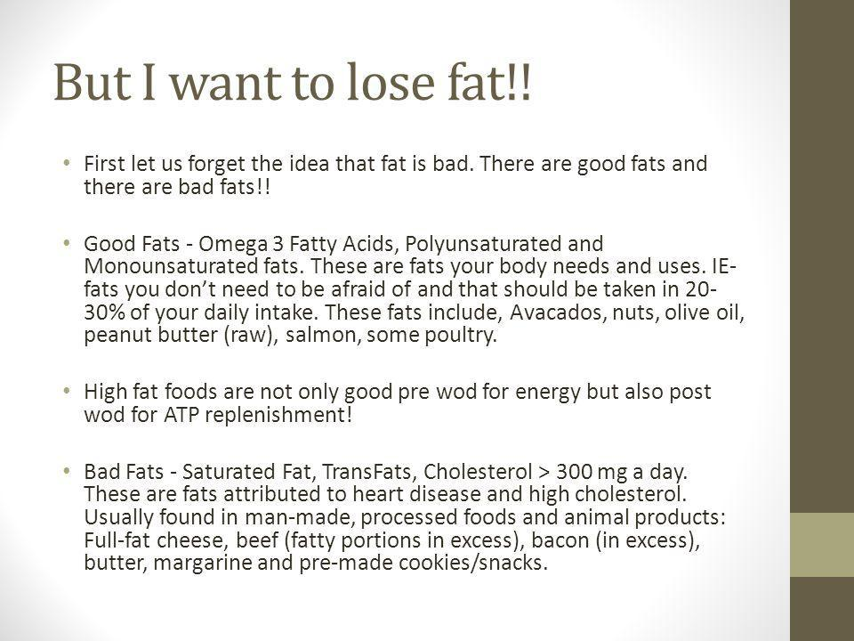 But I want to lose fat!. First let us forget the idea that fat is bad.