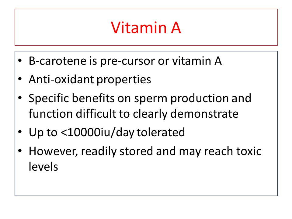 Vitamin A B-carotene is pre-cursor or vitamin A Anti-oxidant properties Specific benefits on sperm production and function difficult to clearly demons