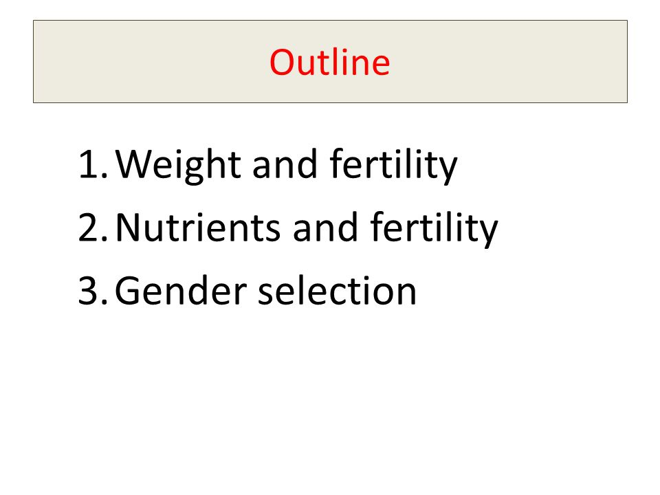 Outline 1.Weight and fertility 2.Nutrients and fertility 3.Gender selection
