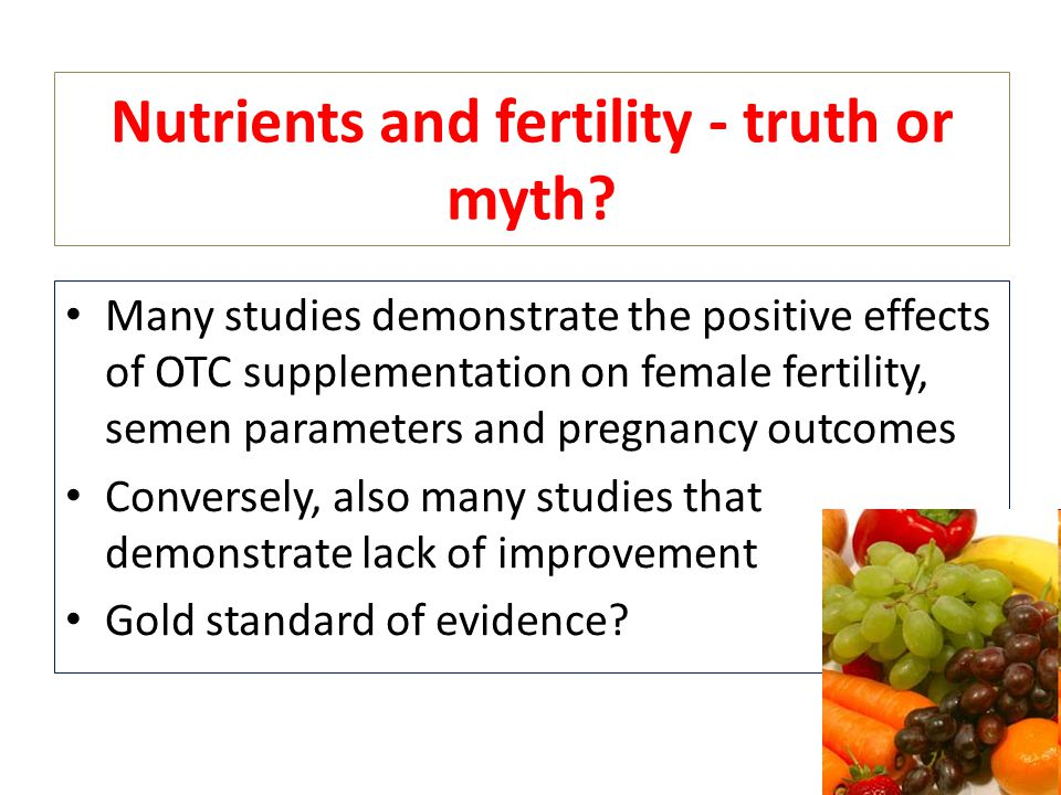 Nutrients and fertility - truth or myth? Many studies demonstrate the positive effects of OTC supplementation on female fertility, semen parameters an