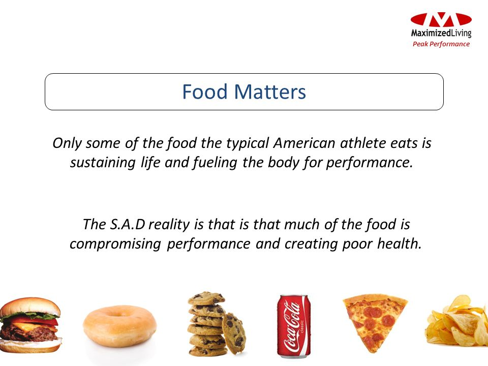 Only some of the food the typical American athlete eats is sustaining life and fueling the body for performance. Food Matters The S.A.D reality is tha