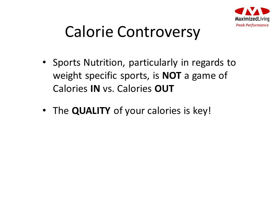 Calorie Controversy Sports Nutrition, particularly in regards to weight specific sports, is NOT a game of Calories IN vs. Calories OUT The QUALITY of