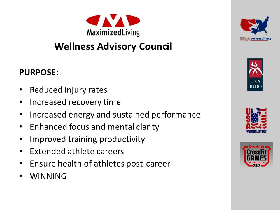 Wellness Advisory Council PURPOSE: Reduced injury rates Increased recovery time Increased energy and sustained performance Enhanced focus and mental clarity Improved training productivity Extended athlete careers Ensure health of athletes post-career WINNING