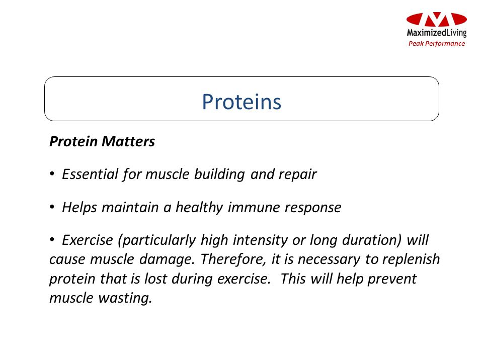 Protein Matters Essential for muscle building and repair Helps maintain a healthy immune response Exercise (particularly high intensity or long durati