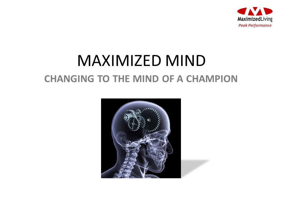 MAXIMIZED MIND CHANGING TO THE MIND OF A CHAMPION Peak Performance