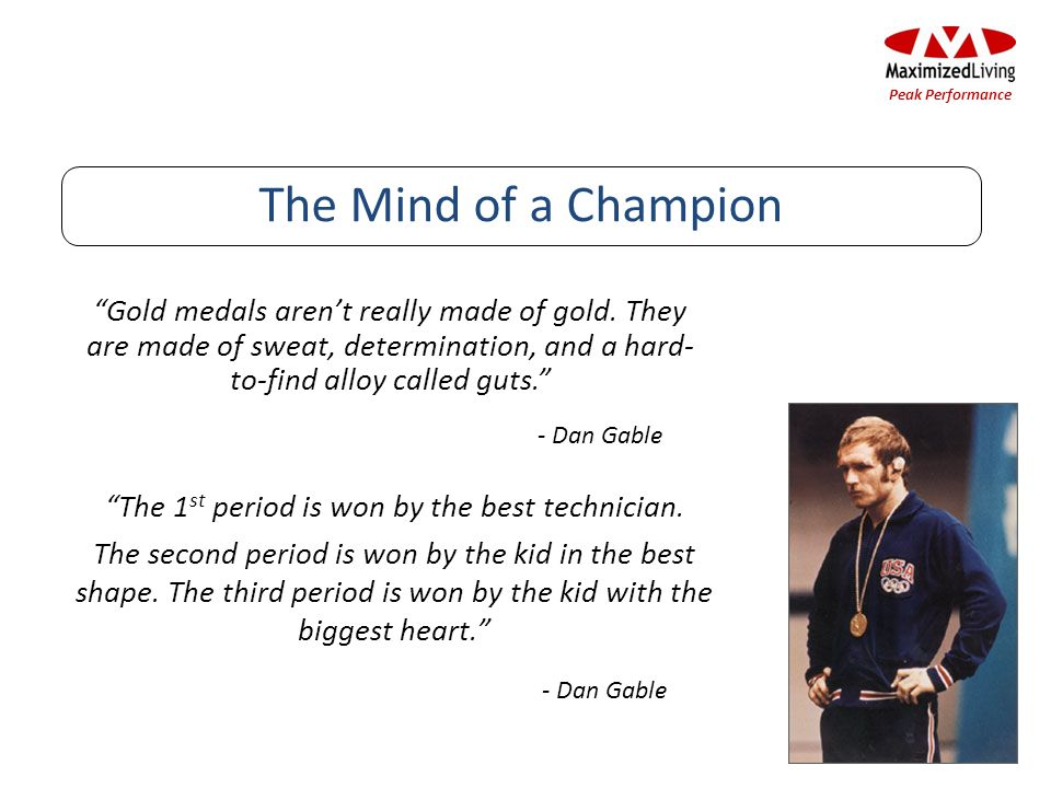 Gold medals arent really made of gold. They are made of sweat, determination, and a hard- to-find alloy called guts. - Dan Gable The Mind of a Champio
