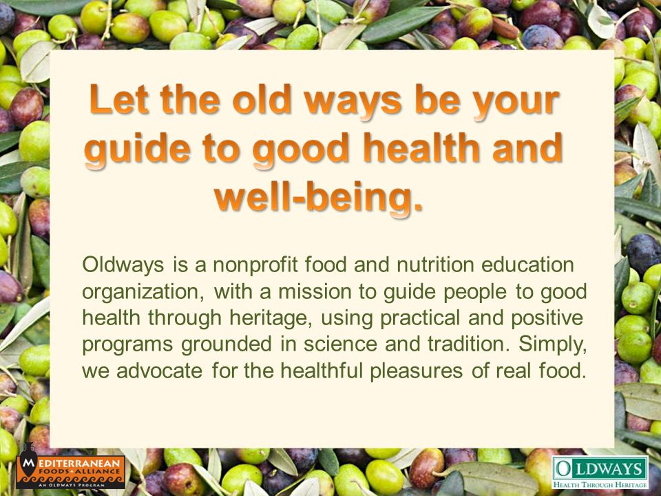 Oldways is a nonprofit food and nutrition education organization, with a mission to guide people to good health through heritage, using practical and positive programs grounded in science and tradition.