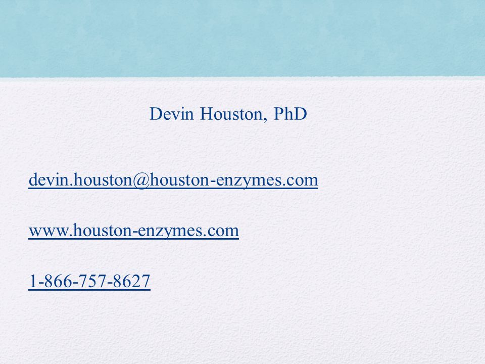 Devin Houston, PhD devin.houston@houston-enzymes.com www.houston-enzymes.com 1-866-757-8627