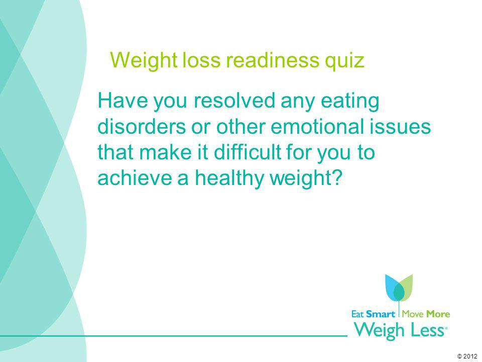 © 2012 Have you resolved any eating disorders or other emotional issues that make it difficult for you to achieve a healthy weight? Weight loss readin