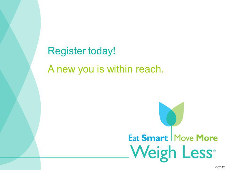 Register today! A new you is within reach. © 2012