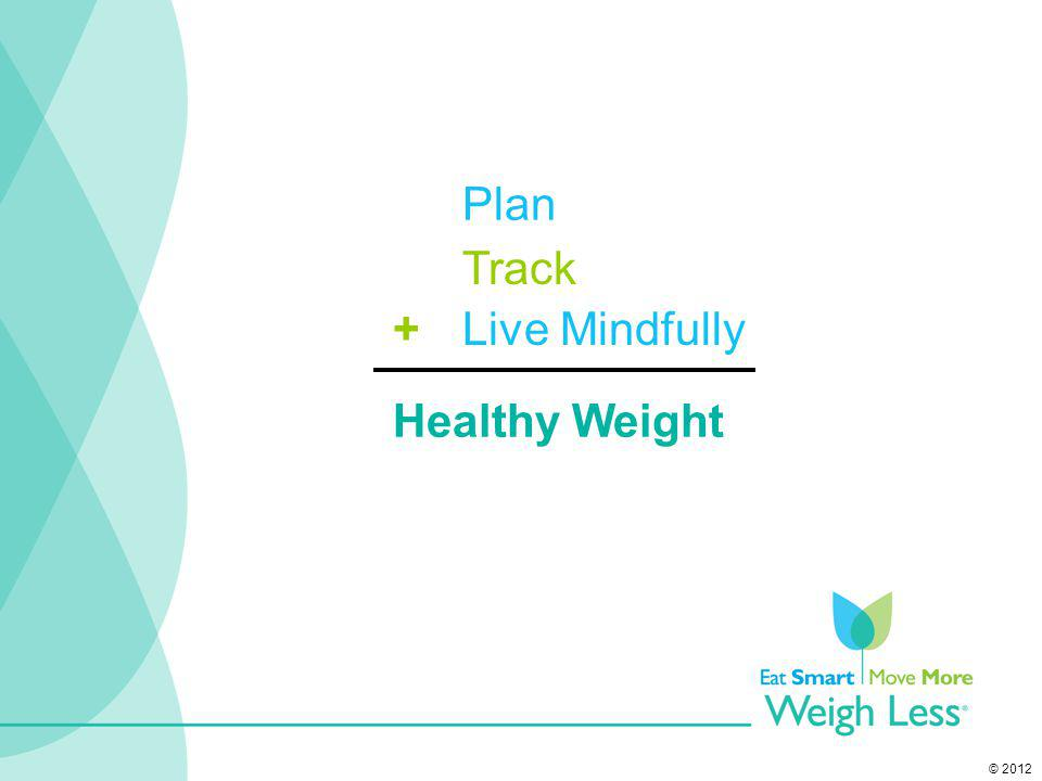 © 2012 Healthy Weight Plan Track Live Mindfully+
