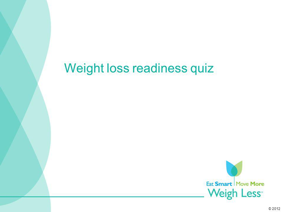 © 2012 Weight loss readiness quiz