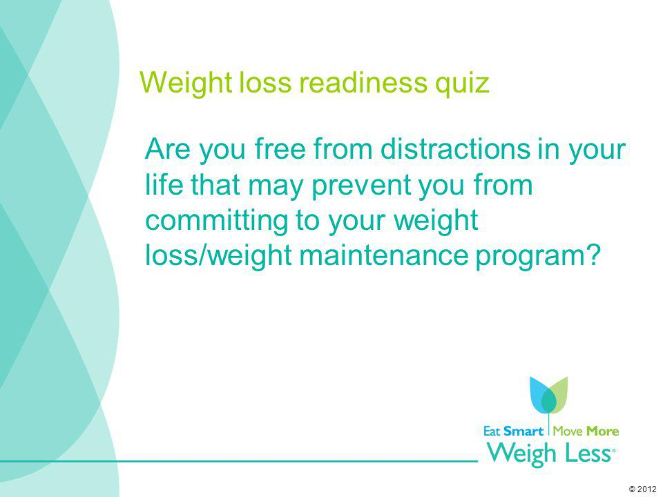 © 2012 Are you free from distractions in your life that may prevent you from committing to your weight loss/weight maintenance program? Weight loss re