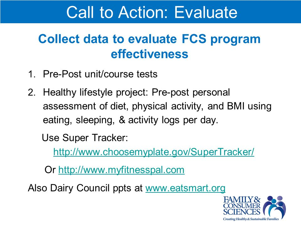 Call to Action: Evaluate Collect data to evaluate FCS program effectiveness 1.