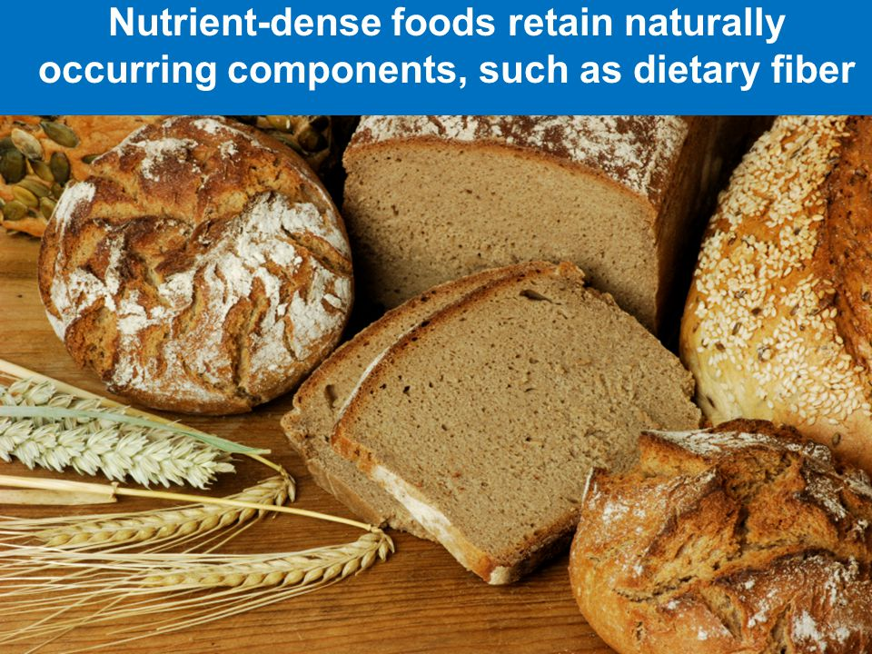 Nutrient-dense foods retain naturally occurring components, such as dietary fiber