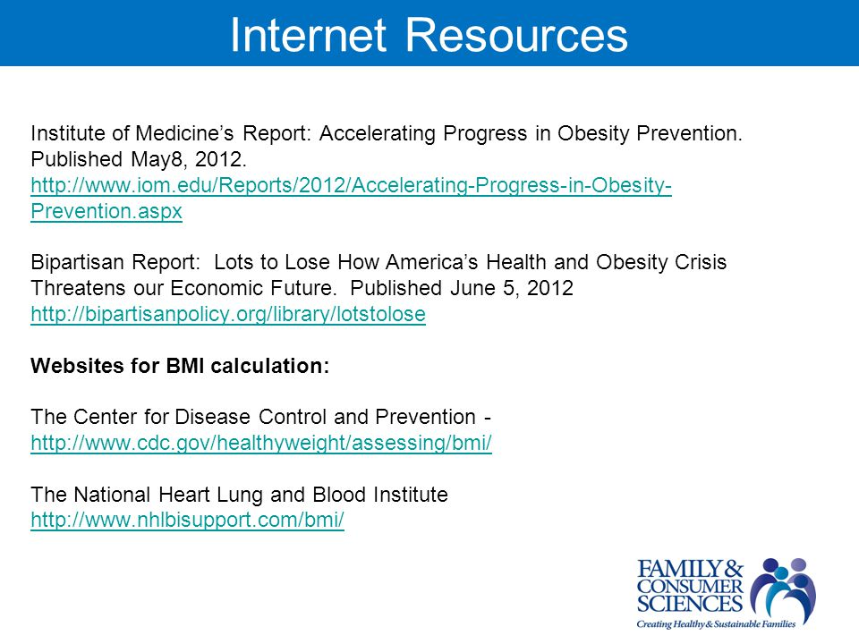Internet Resources Institute of Medicines Report: Accelerating Progress in Obesity Prevention.