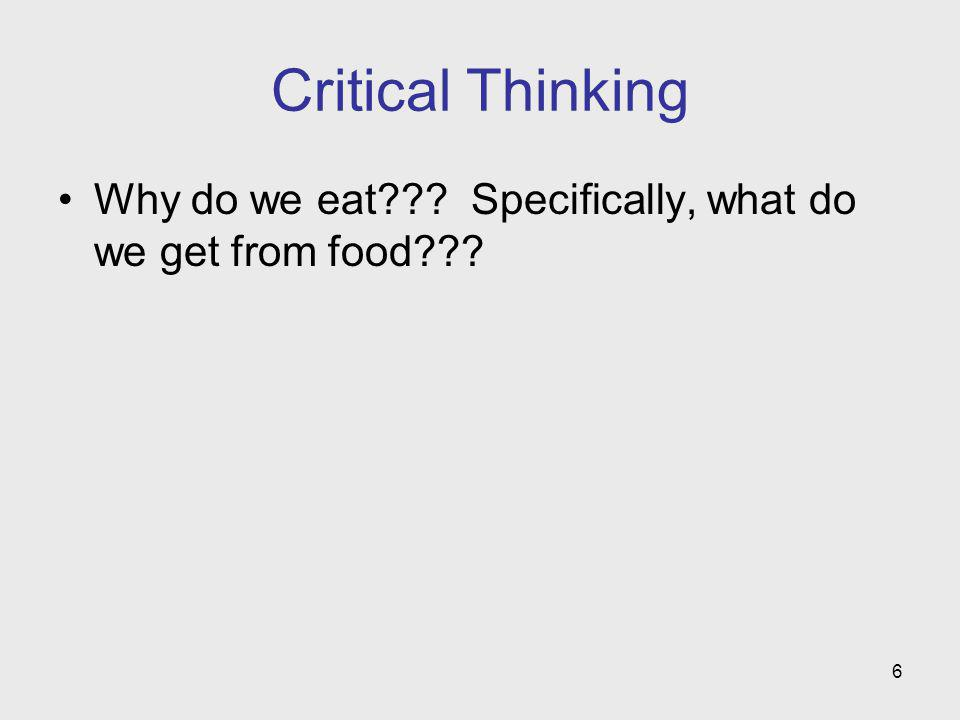 6 Critical Thinking Why do we eat??? Specifically, what do we get from food???