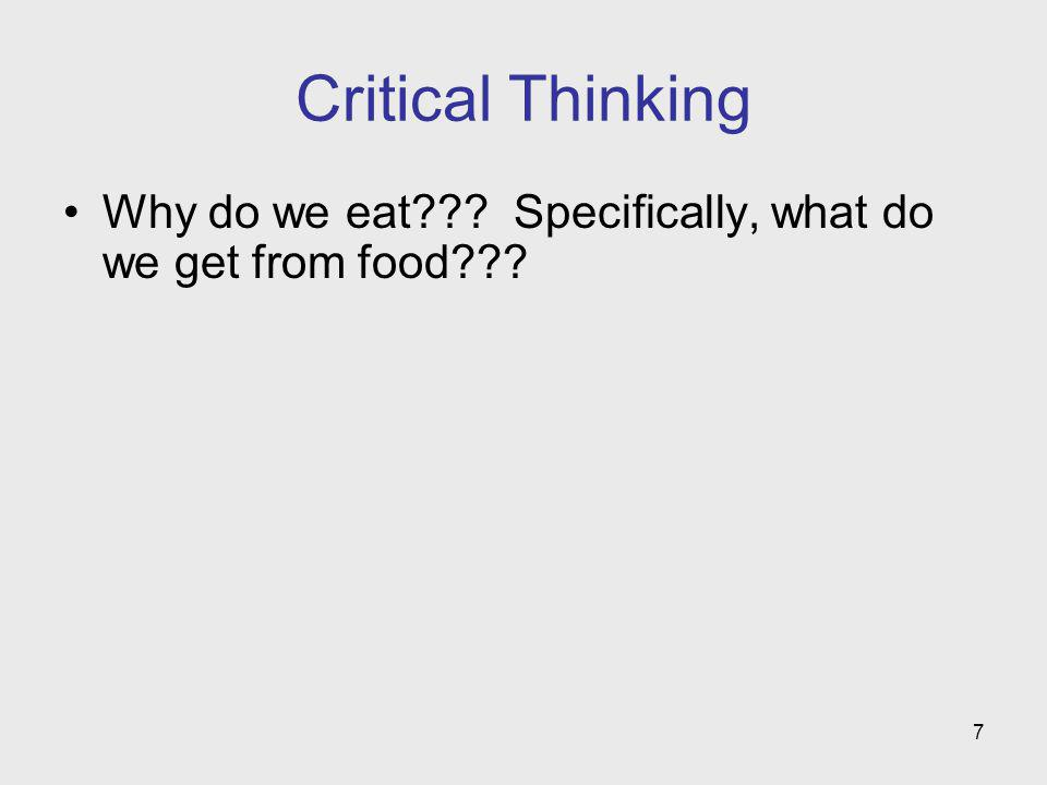 7 Critical Thinking Why do we eat??? Specifically, what do we get from food???