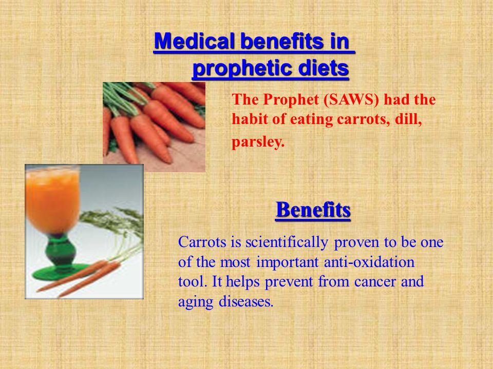 Medical benefits in prophetic diets The Prophet (SAWS) had the habit of eating carrots, dill, parsley.