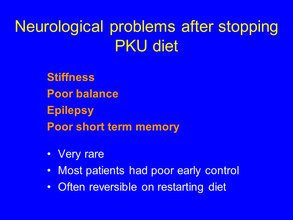 Stiffness Poor balance Epilepsy Poor short term memory Very rare Most patients had poor early control Often reversible on restarting diet Neurological