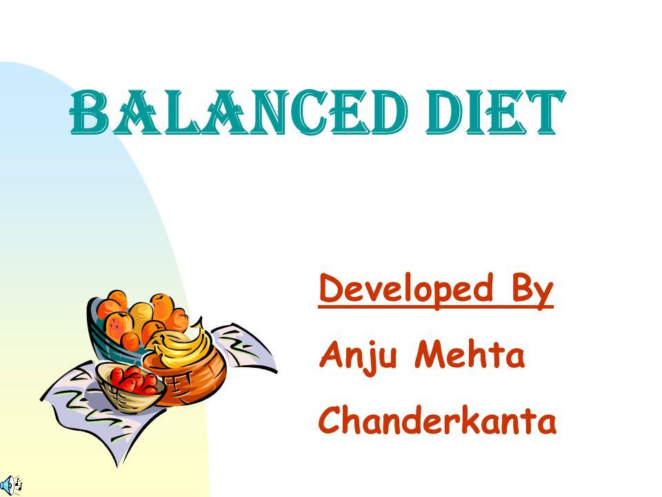 Developed By Anju Mehta Chanderkanta BALANCED DIET