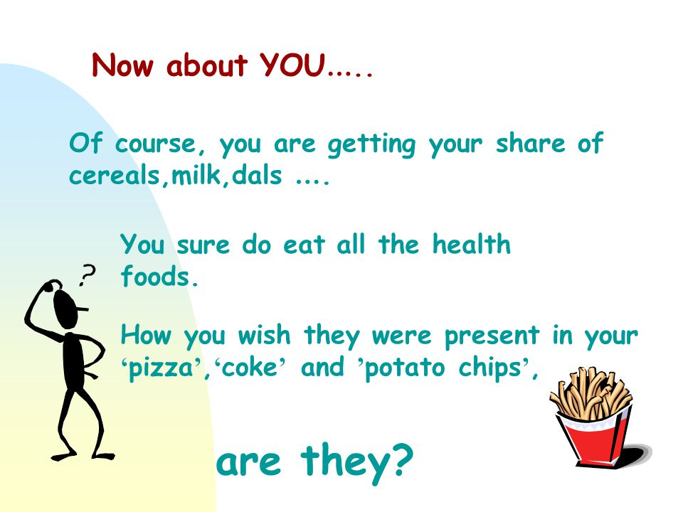 Now about YOU …..Of course, you are getting your share of cereals,milk,dals ….