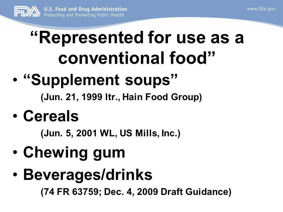 Represented for use as a conventional food Supplement soups (Jun. 21, 1999 ltr., Hain Food Group) Cereals (Jun. 5, 2001 WL, US Mills, Inc.) Chewing gu