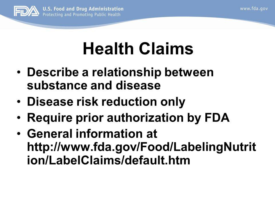 Health Claims Describe a relationship between substance and disease Disease risk reduction only Require prior authorization by FDA General information