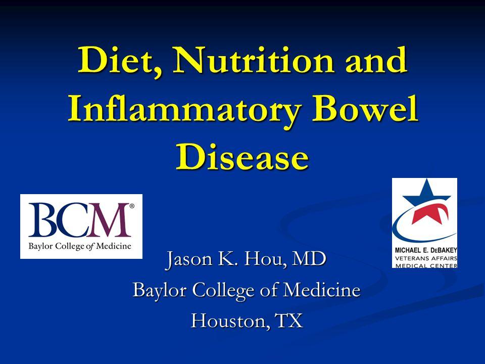 Diet, Nutrition and Inflammatory Bowel Disease Jason K. Hou, MD Baylor College of Medicine Houston, TX