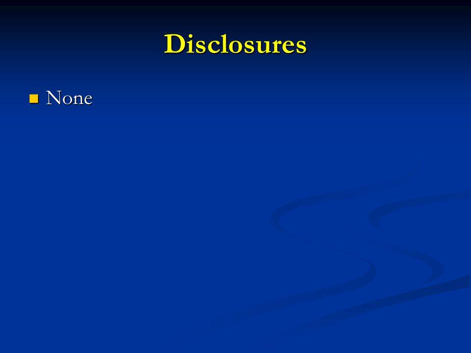 Disclosures None None