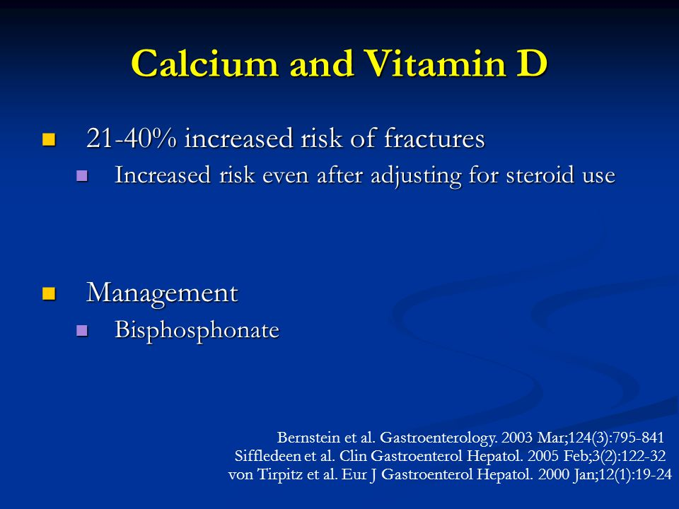 Calcium and Vitamin D 21-40% increased risk of fractures 21-40% increased risk of fractures Increased risk even after adjusting for steroid use Increased risk even after adjusting for steroid use Management Management Bisphosphonate Bisphosphonate Bernstein et al.