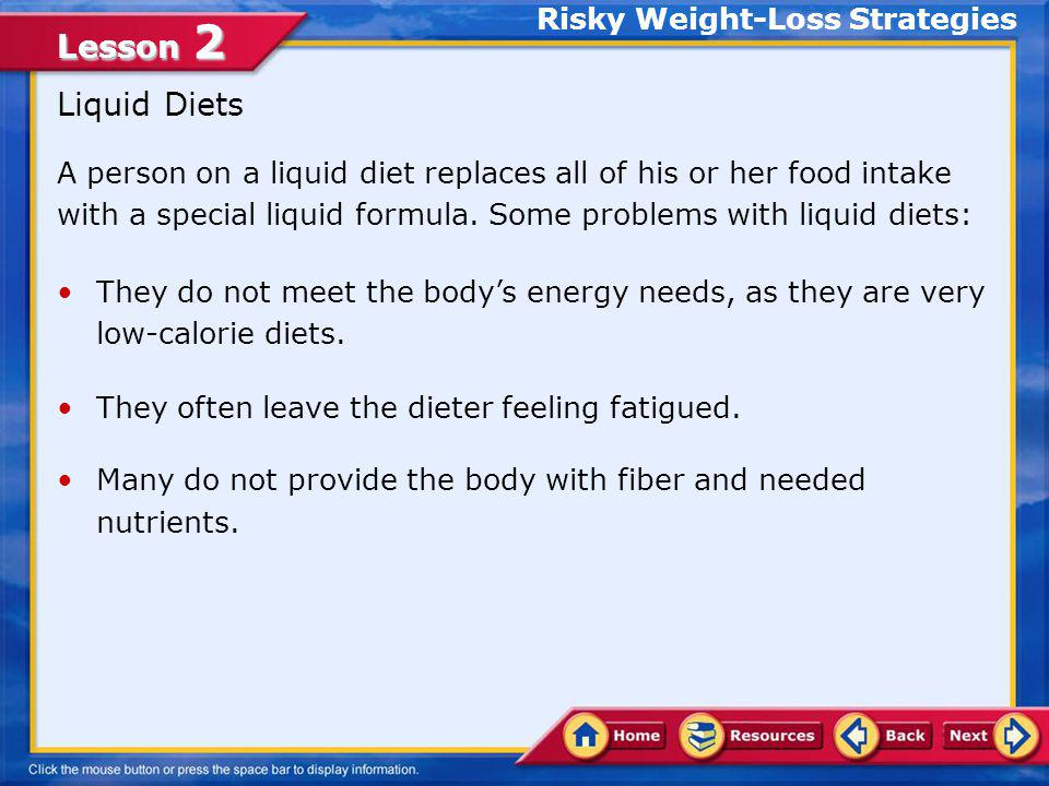 Lesson 2 A person on a liquid diet replaces all of his or her food intake with a special liquid formula.