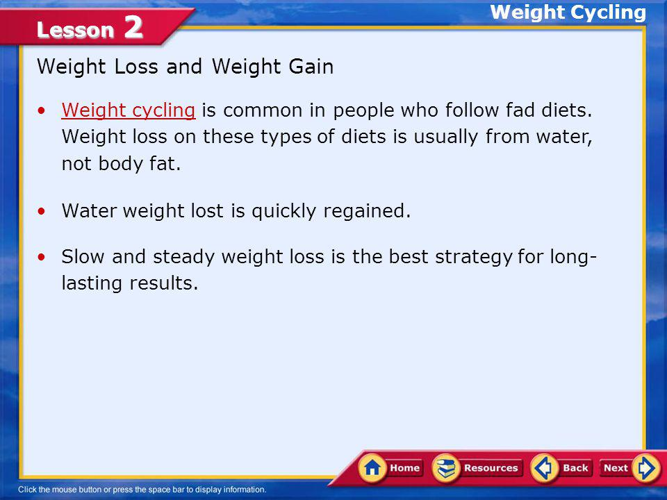 Lesson 2 Weight Cycling Weight cycling is common in people who follow fad diets.