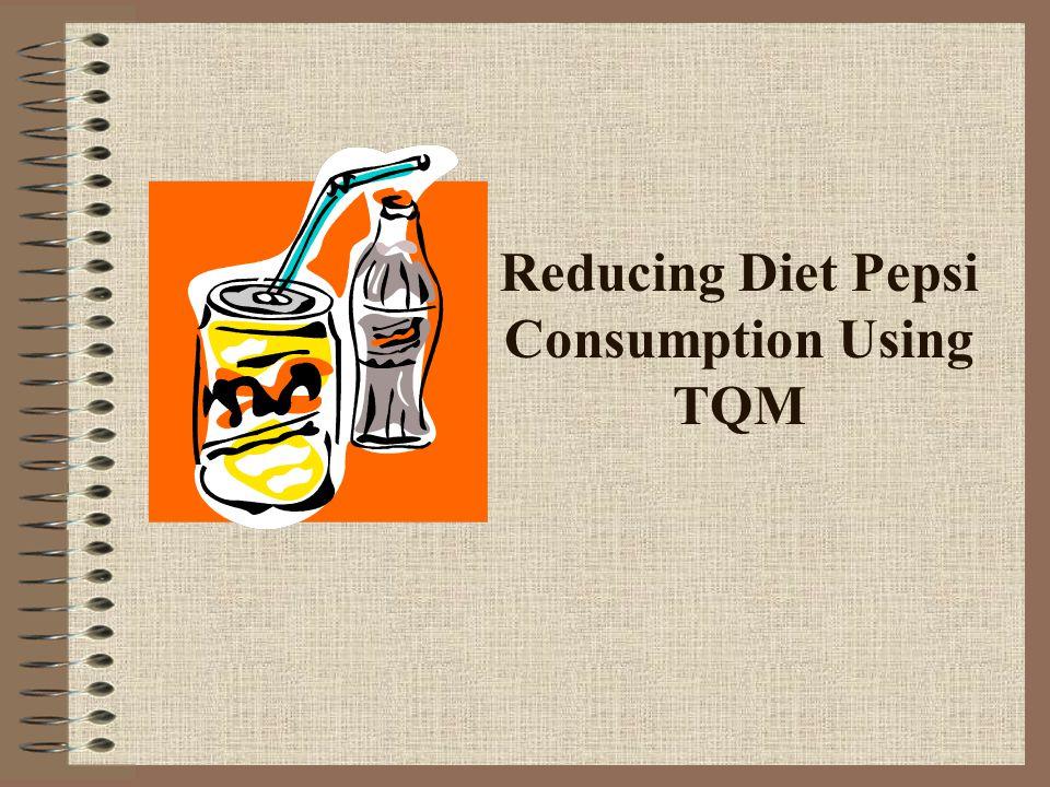 Reducing Diet Pepsi Consumption Using TQM