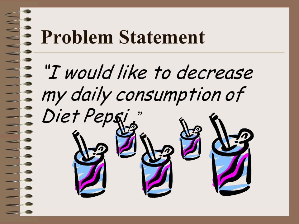 I would like to decrease my daily consumption of Diet Pepsi. Problem Statement