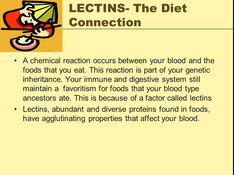 LECTINS- The Diet Connection A chemical reaction occurs between your blood and the foods that you eat.
