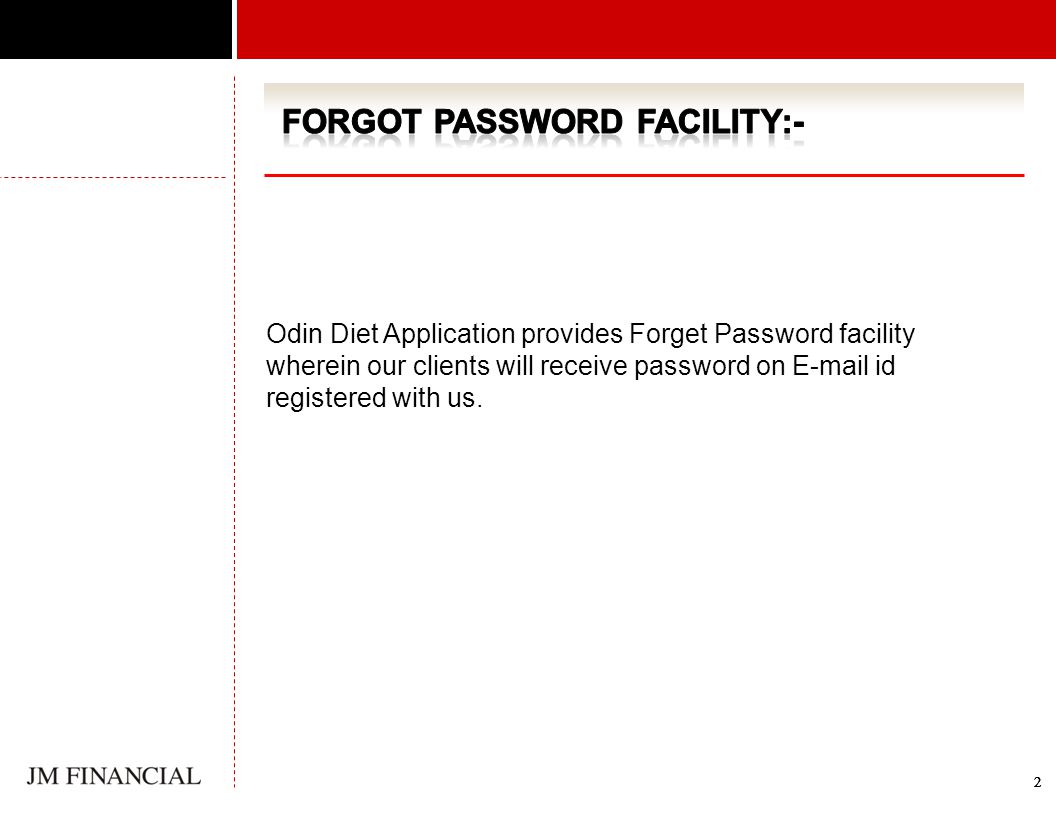 22222 Odin Diet Application provides Forget Password facility wherein our clients will receive password on E-mail id registered with us.