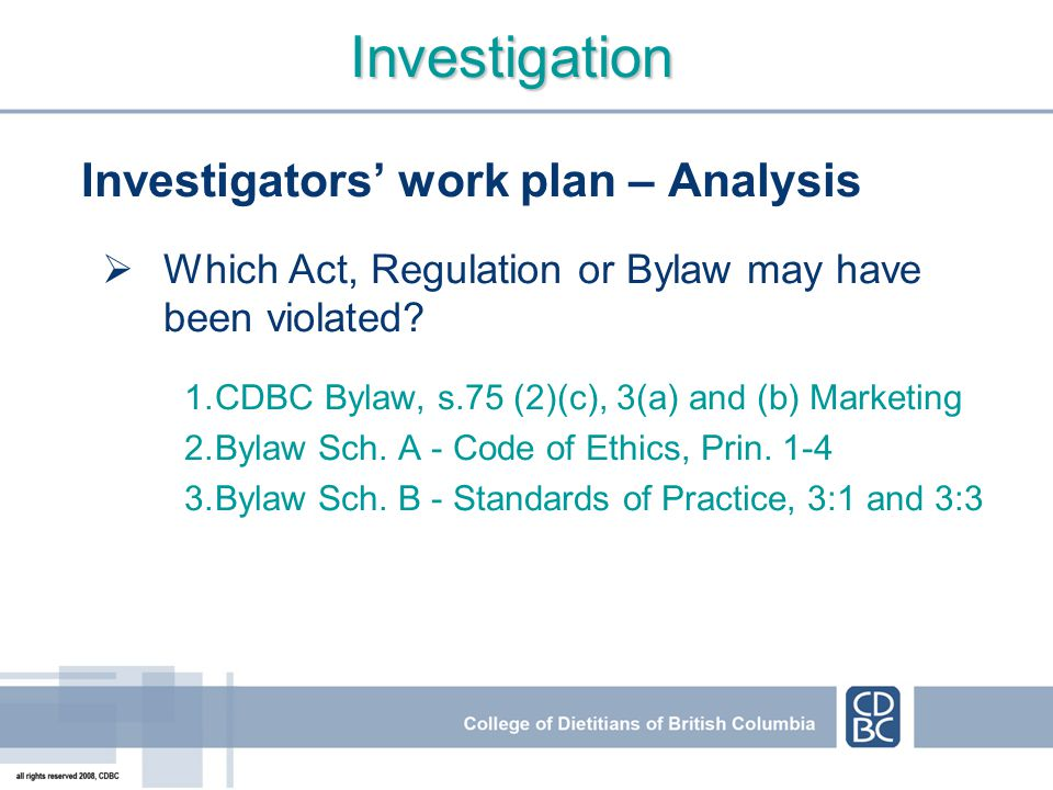 Investigation Investigators work plan – Analysis Which Act, Regulation or Bylaw may have been violated? 1.CDBC Bylaw, s.75 (2)(c), 3(a) and (b) Market