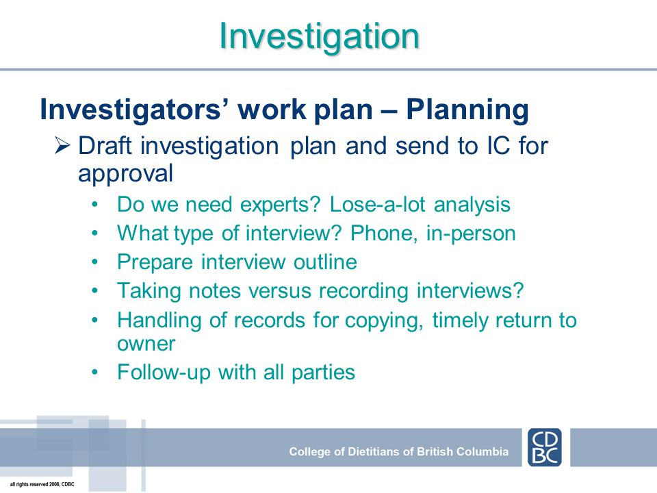 Investigation Investigators work plan – Planning Draft investigation plan and send to IC for approval Do we need experts? Lose-a-lot analysis What typ